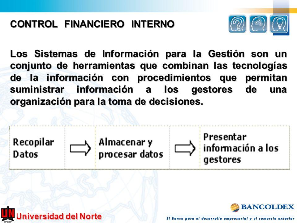 Universidad del Norte CONTROL FINANCIERO INTERNO Los Sistemas de Información para la Gestión son un conjunto de herramientas que combinan las tecnolog