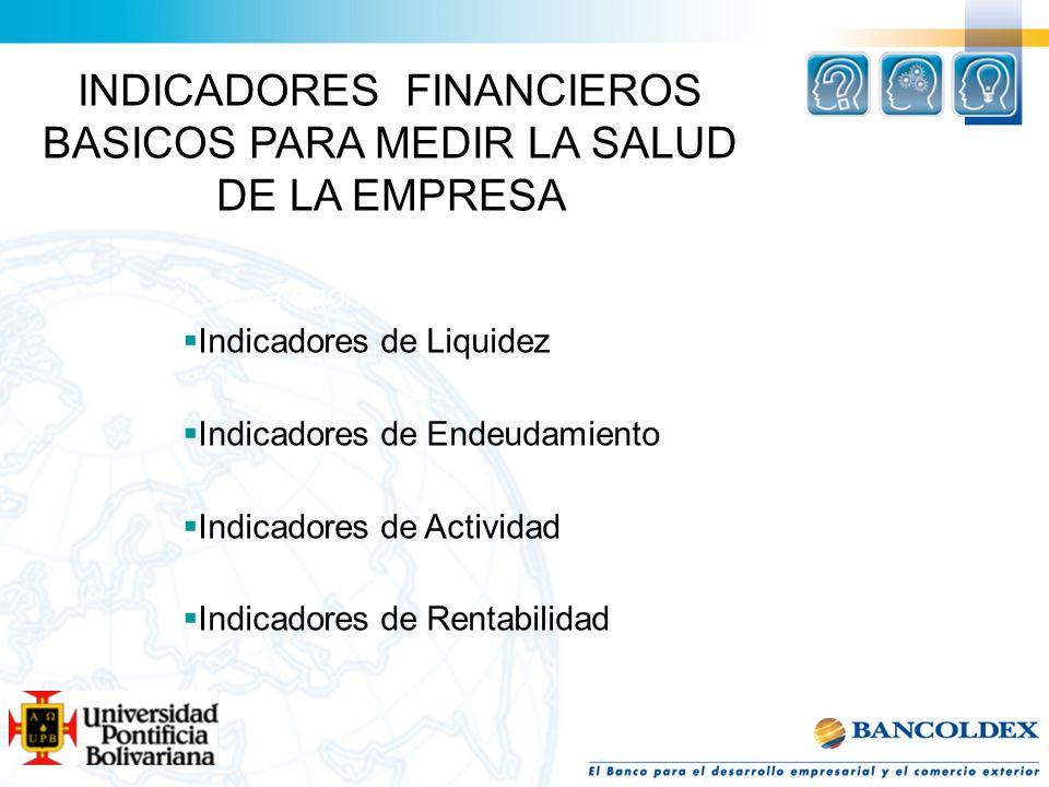 INDICADORES FINANCIEROS BASICOS PARA MEDIR LA SALUD DE LA EMPRESA Las categorías en las que se han agrupado los Indicadores de Liquidez Indicadores de