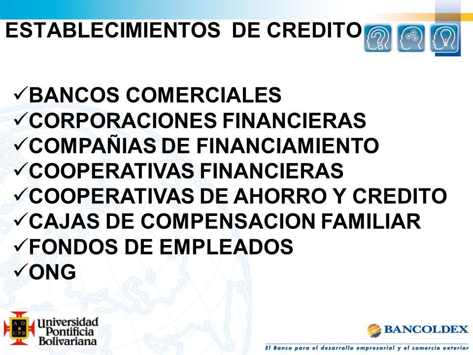 ESTABLECIMIENTOS DE CREDITO BANCOS COMERCIALES CORPORACIONES FINANCIERAS COMPAÑIAS DE FINANCIAMIENTO COOPERATIVAS FINANCIERAS COOPERATIVAS DE AHORRO Y