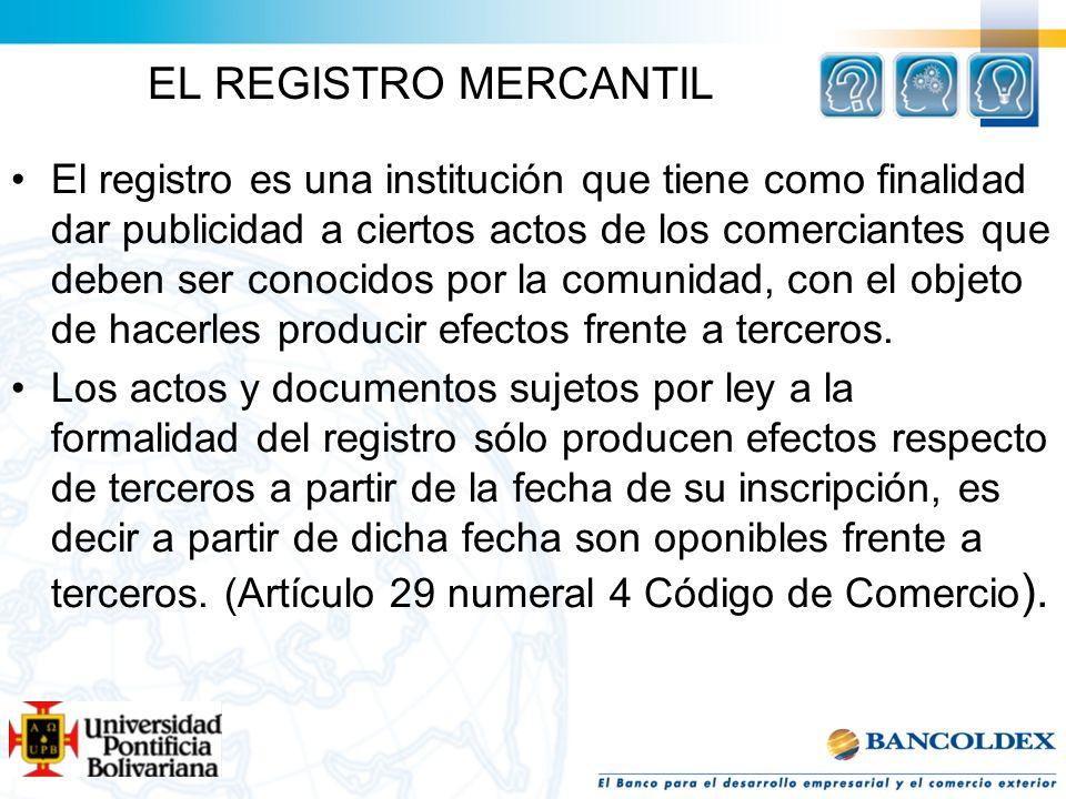EL REGISTRO MERCANTIL El registro es una institución que tiene como finalidad dar publicidad a ciertos actos de los comerciantes que deben ser conocid