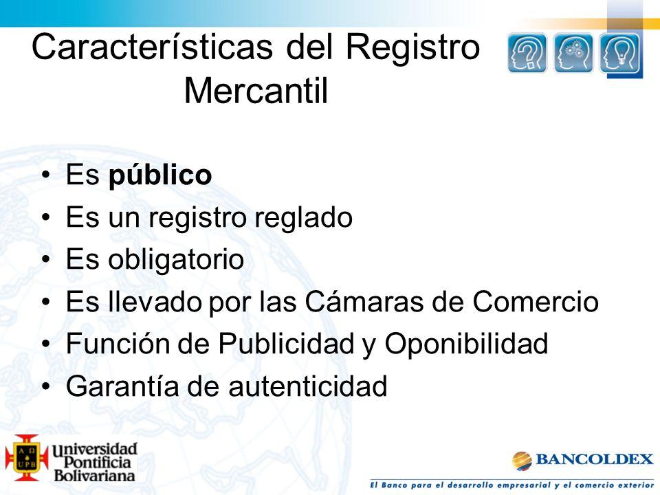 Características del Registro Mercantil Es público Es un registro reglado Es obligatorio Es llevado por las Cámaras de Comercio Función de Publicidad y