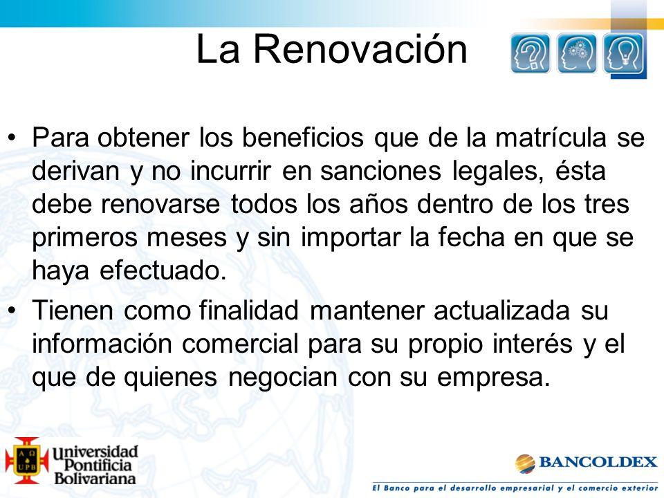 La Renovación Para obtener los beneficios que de la matrícula se derivan y no incurrir en sanciones legales, ésta debe renovarse todos los años dentro