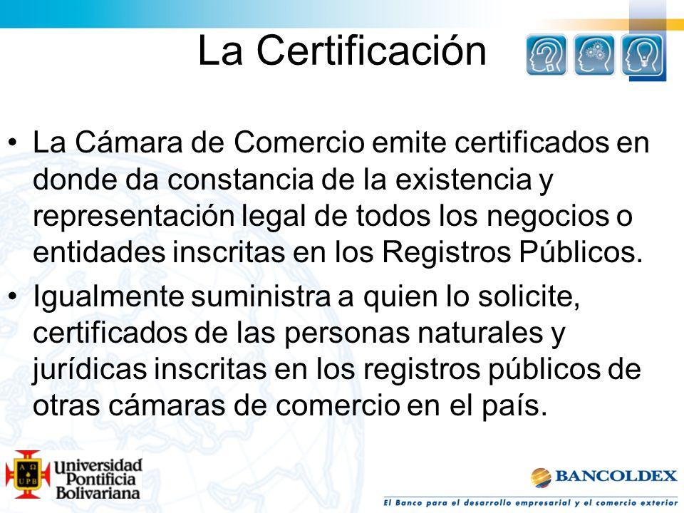 La Certificación La Cámara de Comercio emite certificados en donde da constancia de la existencia y representación legal de todos los negocios o entid