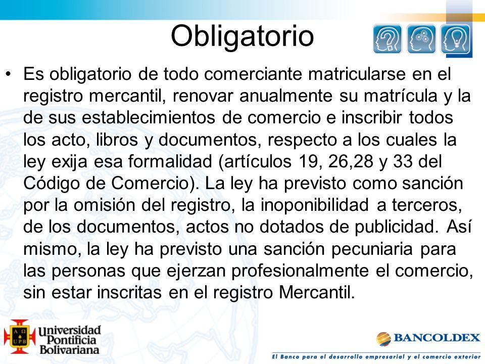 Obligatorio Es obligatorio de todo comerciante matricularse en el registro mercantil, renovar anualmente su matrícula y la de sus establecimientos de
