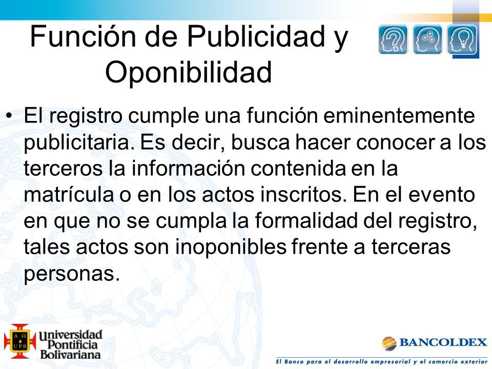 Función de Publicidad y Oponibilidad El registro cumple una función eminentemente publicitaria. Es decir, busca hacer conocer a los terceros la inform