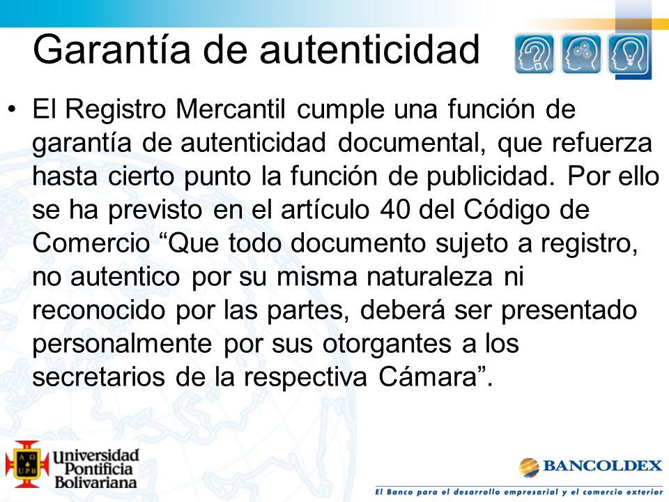 Garantía de autenticidad El Registro Mercantil cumple una función de garantía de autenticidad documental, que refuerza hasta cierto punto la función d