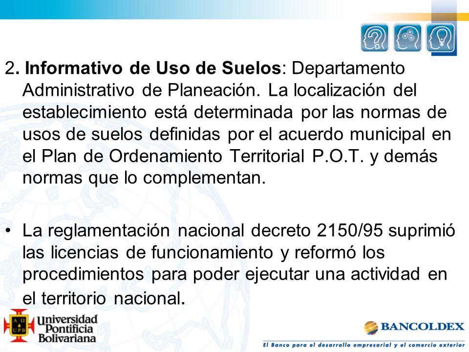 2. Informativo de Uso de Suelos: Departamento Administrativo de Planeación. La localización del establecimiento está determinada por las normas de uso