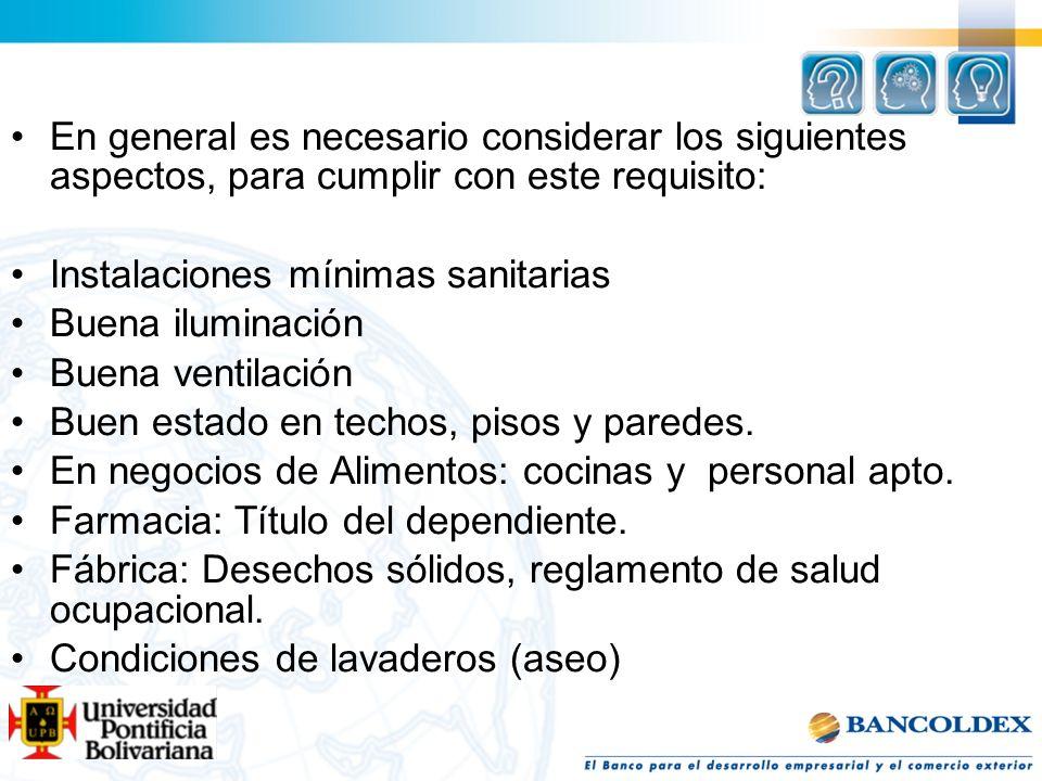 En general es necesario considerar los siguientes aspectos, para cumplir con este requisito: Instalaciones mínimas sanitarias Buena iluminación Buena