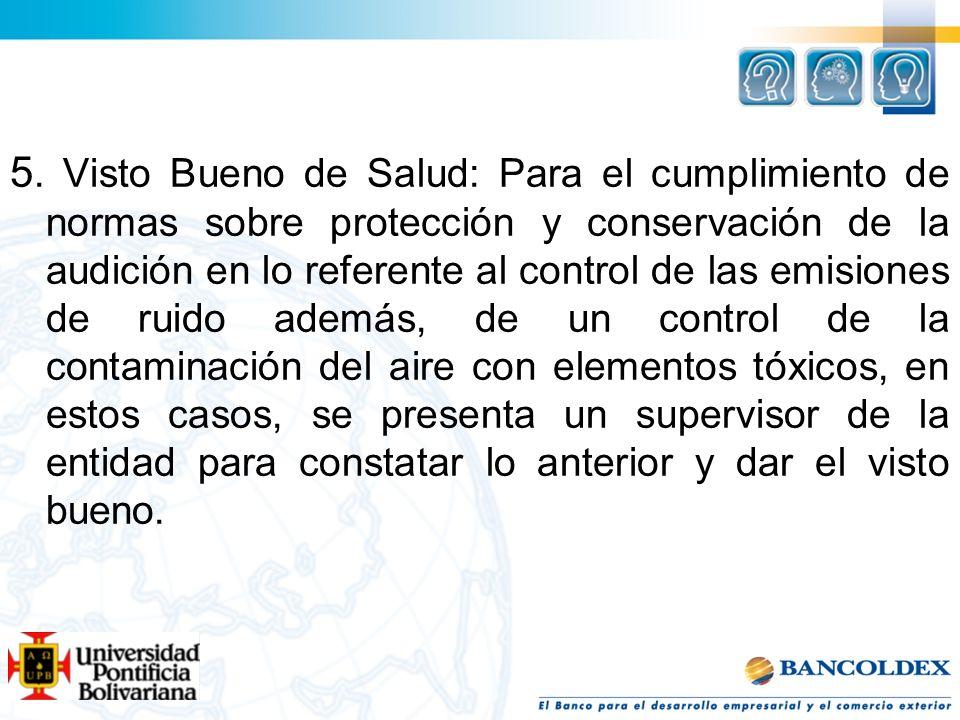 5. Visto Bueno de Salud: Para el cumplimiento de normas sobre protección y conservación de la audición en lo referente al control de las emisiones de