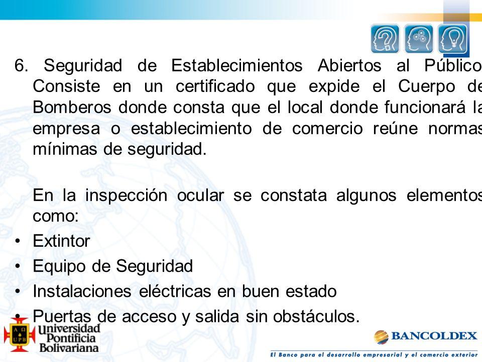 6. Seguridad de Establecimientos Abiertos al Público: Consiste en un certificado que expide el Cuerpo de Bomberos donde consta que el local donde func