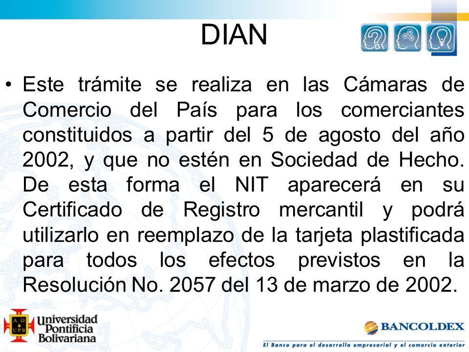 DIAN Este trámite se realiza en las Cámaras de Comercio del País para los comerciantes constituidos a partir del 5 de agosto del año 2002, y que no es