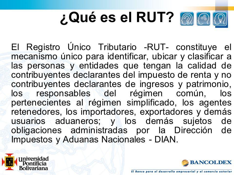 ¿Qué es el RUT? El Registro Único Tributario -RUT- constituye el mecanismo único para identificar, ubicar y clasificar a las personas y entidades que