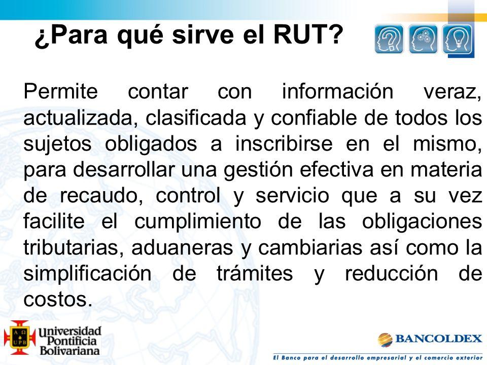 ¿Para qué sirve el RUT? Permite contar con información veraz, actualizada, clasificada y confiable de todos los sujetos obligados a inscribirse en el
