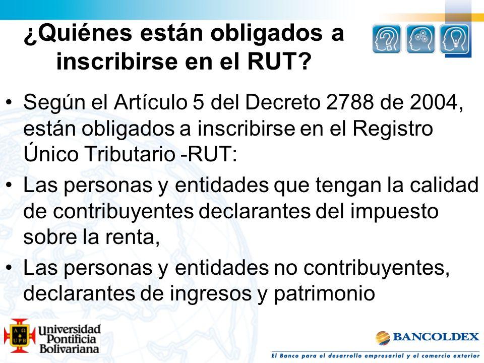 ¿Quiénes están obligados a inscribirse en el RUT? Según el Artículo 5 del Decreto 2788 de 2004, están obligados a inscribirse en el Registro Único Tri