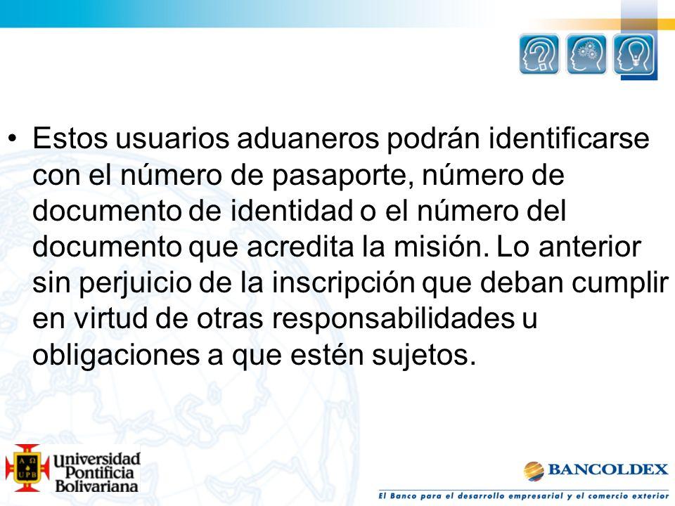 Estos usuarios aduaneros podrán identificarse con el número de pasaporte, número de documento de identidad o el número del documento que acredita la m