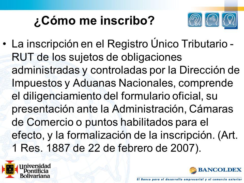 ¿Cómo me inscribo? La inscripción en el Registro Único Tributario - RUT de los sujetos de obligaciones administradas y controladas por la Dirección de
