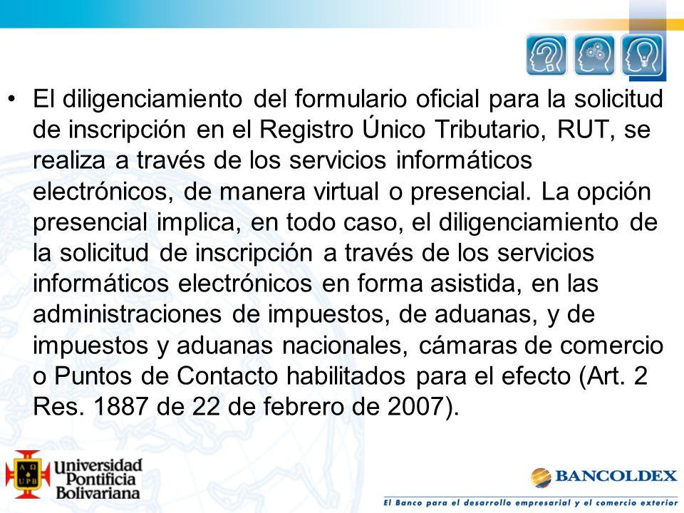 El diligenciamiento del formulario oficial para la solicitud de inscripción en el Registro Único Tributario, RUT, se realiza a través de los servicios