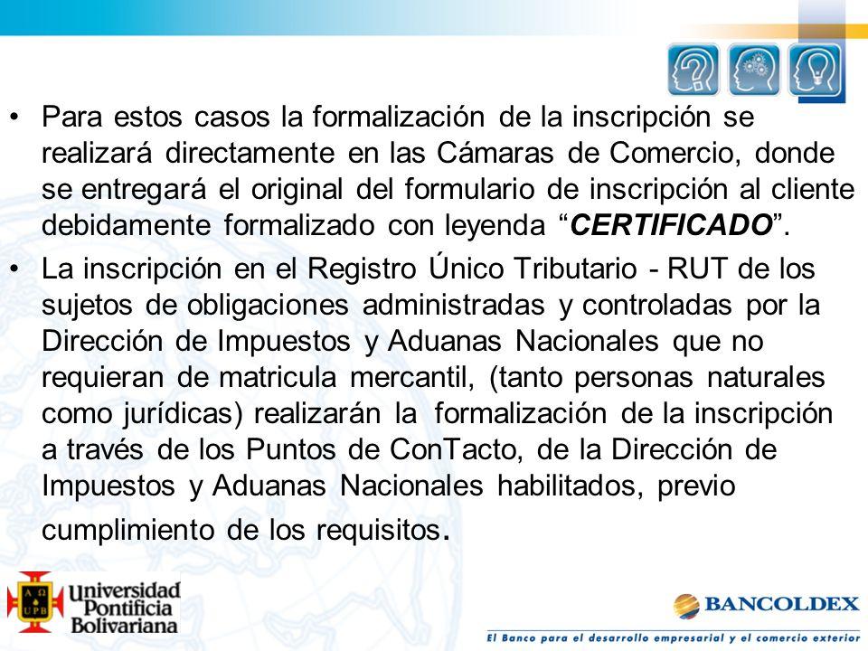 Para estos casos la formalización de la inscripción se realizará directamente en las Cámaras de Comercio, donde se entregará el original del formulari