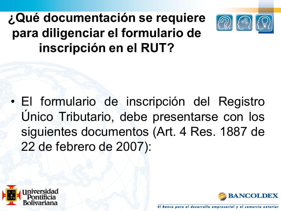 ¿Qué documentación se requiere para diligenciar el formulario de inscripción en el RUT? El formulario de inscripción del Registro Único Tributario, de