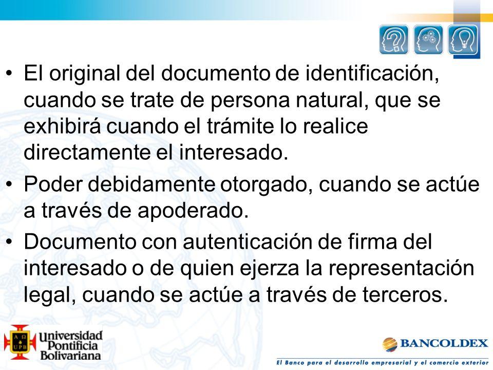 El original del documento de identificación, cuando se trate de persona natural, que se exhibirá cuando el trámite lo realice directamente el interesa