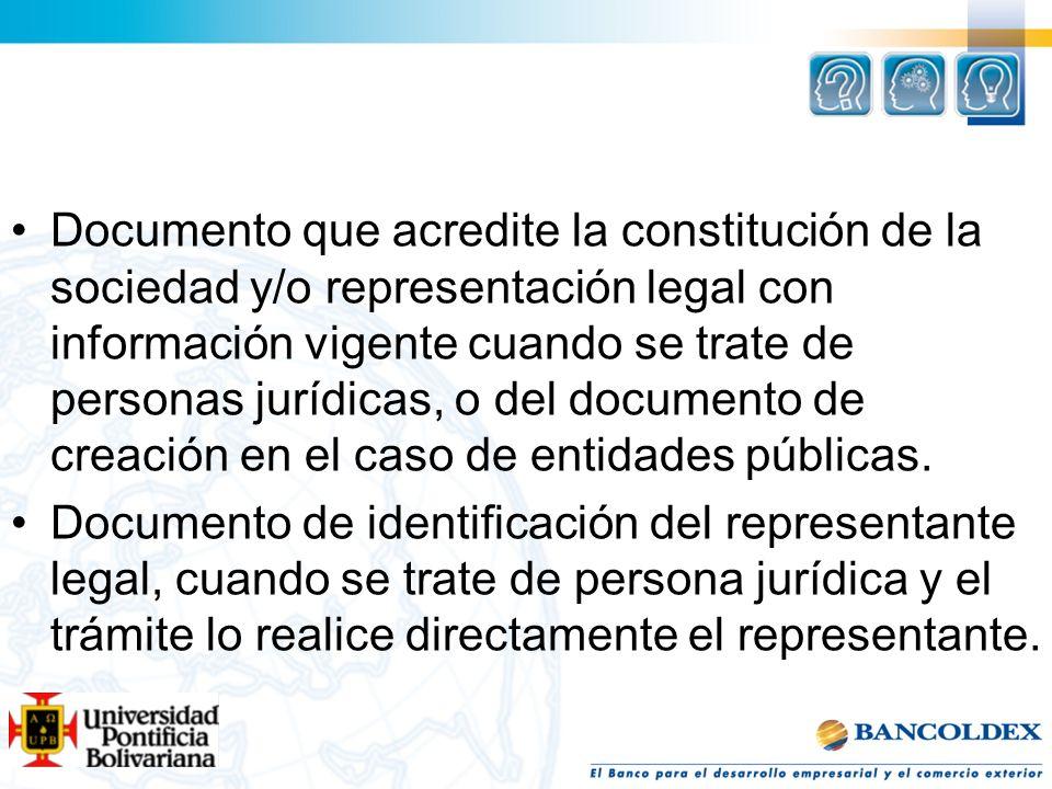 Documento que acredite la constitución de la sociedad y/o representación legal con información vigente cuando se trate de personas jurídicas, o del do