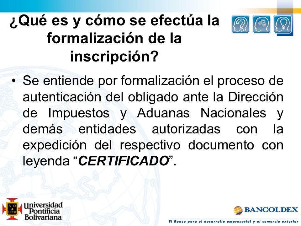 ¿Qué es y cómo se efectúa la formalización de la inscripción? Se entiende por formalización el proceso de autenticación del obligado ante la Dirección