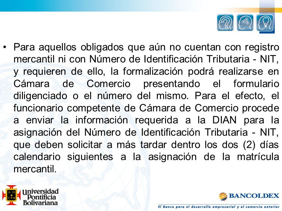 Para aquellos obligados que aún no cuentan con registro mercantil ni con Número de Identificación Tributaria - NIT, y requieren de ello, la formalizac