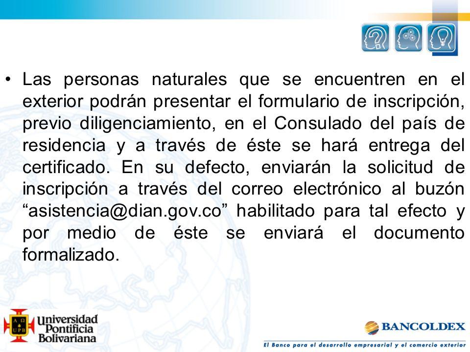 Las personas naturales que se encuentren en el exterior podrán presentar el formulario de inscripción, previo diligenciamiento, en el Consulado del pa
