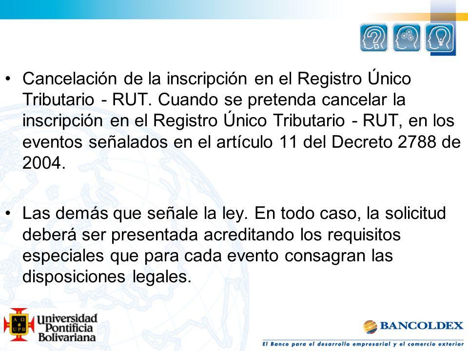 Cancelación de la inscripción en el Registro Único Tributario - RUT. Cuando se pretenda cancelar la inscripción en el Registro Único Tributario - RUT,