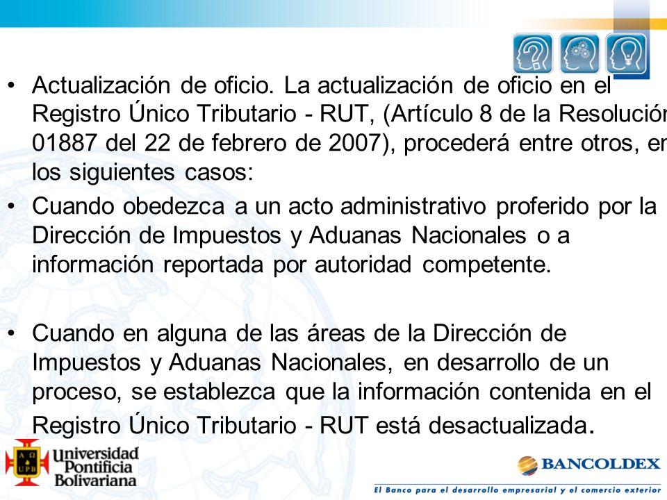 Actualización de oficio. La actualización de oficio en el Registro Único Tributario - RUT, (Artículo 8 de la Resolución 01887 del 22 de febrero de 200