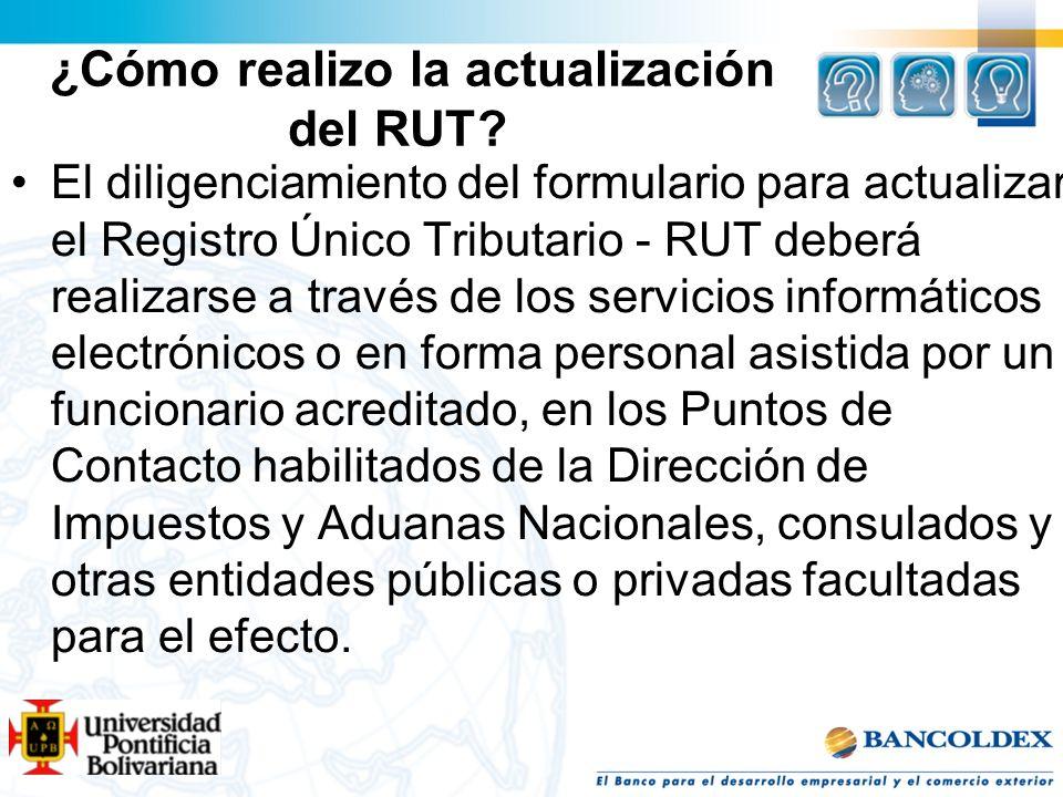 ¿Cómo realizo la actualización del RUT? El diligenciamiento del formulario para actualizar el Registro Único Tributario - RUT deberá realizarse a trav