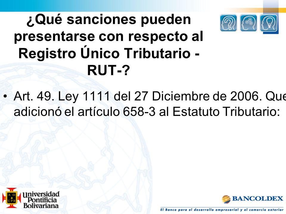 ¿Qué sanciones pueden presentarse con respecto al Registro Único Tributario - RUT-? Art. 49. Ley 1111 del 27 Diciembre de 2006. Que adicionó el artícu