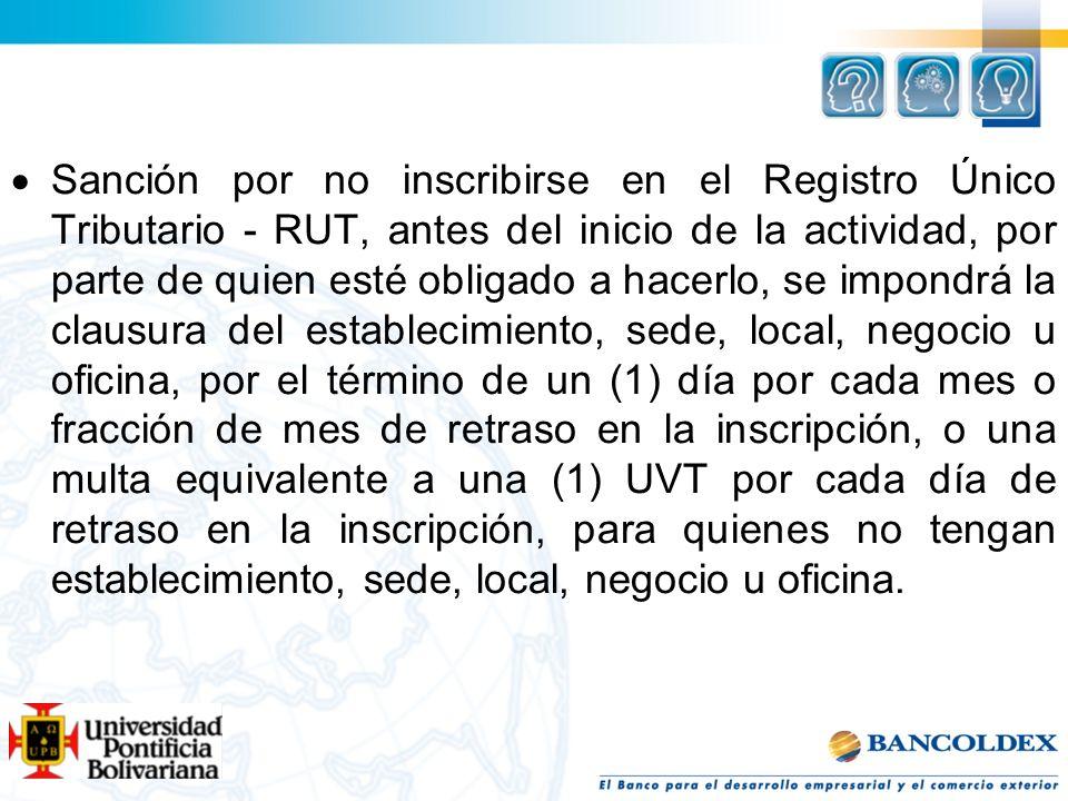 Sanción por no inscribirse en el Registro Único Tributario - RUT, antes del inicio de la actividad, por parte de quien esté obligado a hacerlo, se imp