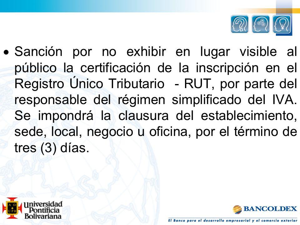 Sanción por no exhibir en lugar visible al público la certificación de la inscripción en el Registro Único Tributario - RUT, por parte del responsable