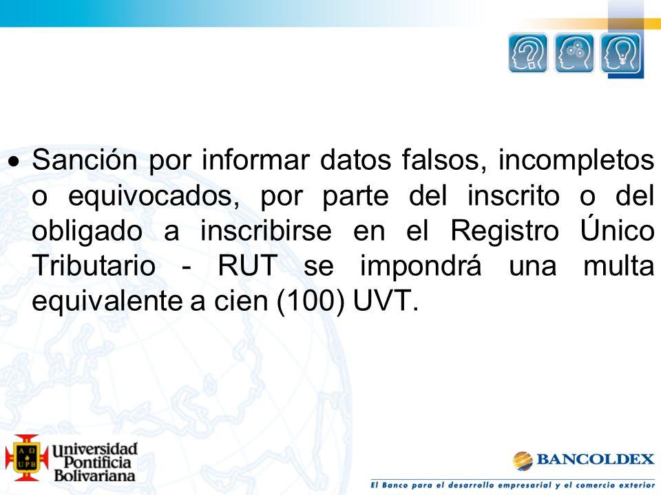 Sanción por informar datos falsos, incompletos o equivocados, por parte del inscrito o del obligado a inscribirse en el Registro Único Tributario - RU
