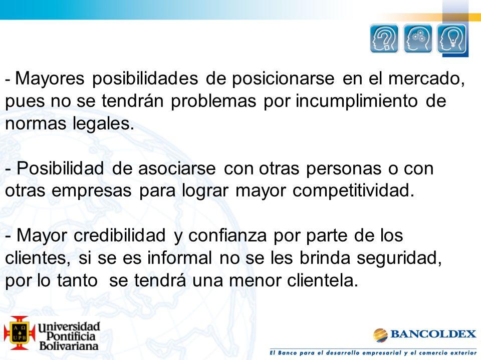 - Mayores posibilidades de posicionarse en el mercado, pues no se tendrán problemas por incumplimiento de normas legales. - Posibilidad de asociarse c