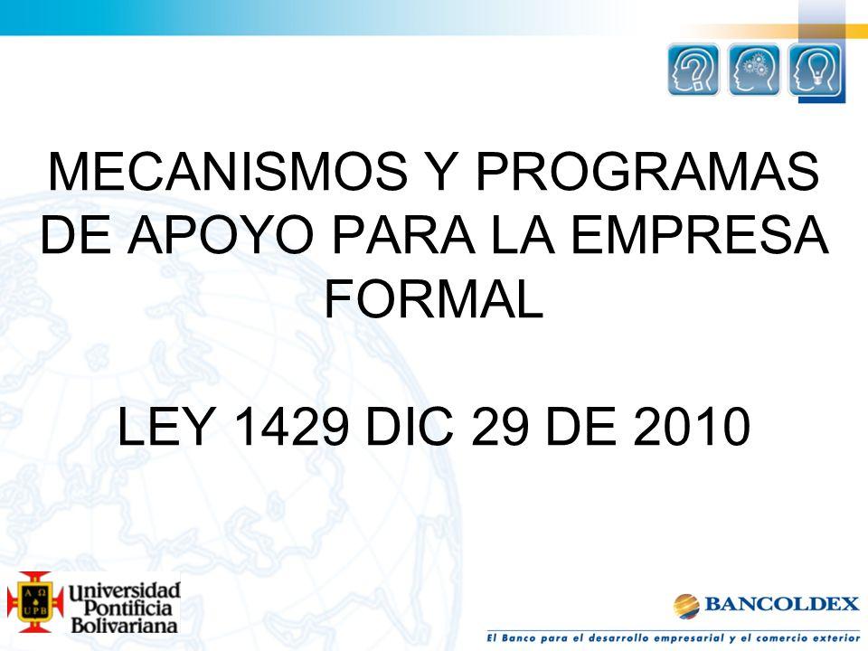 MECANISMOS Y PROGRAMAS DE APOYO PARA LA EMPRESA FORMAL LEY 1429 DIC 29 DE 2010