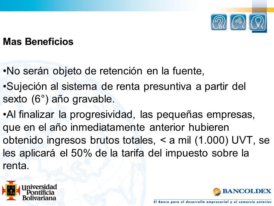 Mas Beneficios No serán objeto de retención en la fuente, Sujeción al sistema de renta presuntiva a partir del sexto (6°) año gravable. Al finalizar l