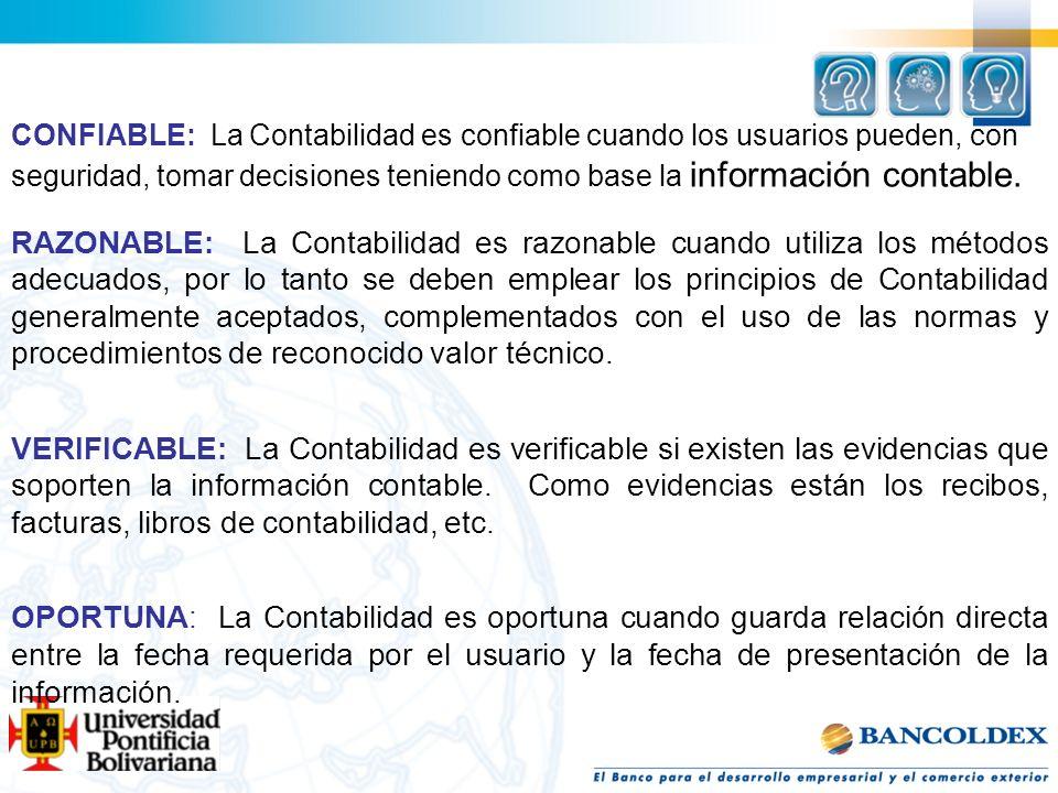 CONFIABLE: La Contabilidad es confiable cuando los usuarios pueden, con seguridad, tomar decisiones teniendo como base la información contable. RAZONA