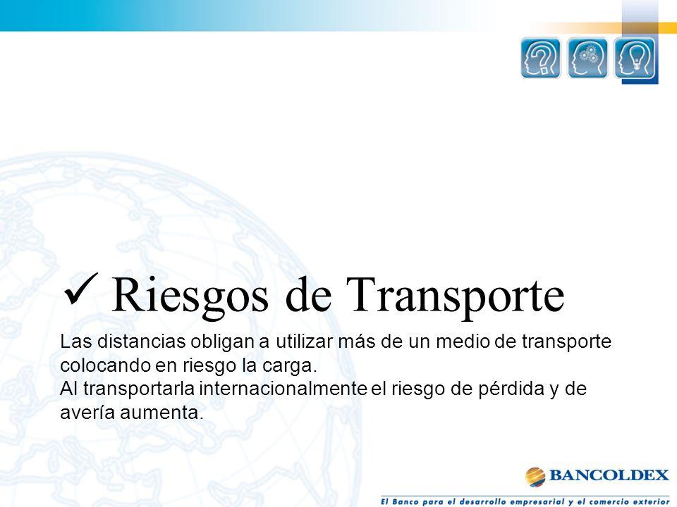 Las distancias obligan a utilizar más de un medio de transporte colocando en riesgo la carga. Al transportarla internacionalmente el riesgo de pérdida