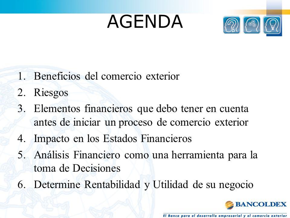 AGENDA 1.Beneficios del comercio exterior 2.Riesgos 3.Elementos financieros que debo tener en cuenta antes de iniciar un proceso de comercio exterior