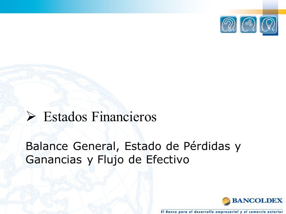 Balance General, Estado de Pérdidas y Ganancias y Flujo de Efectivo Estados Financieros