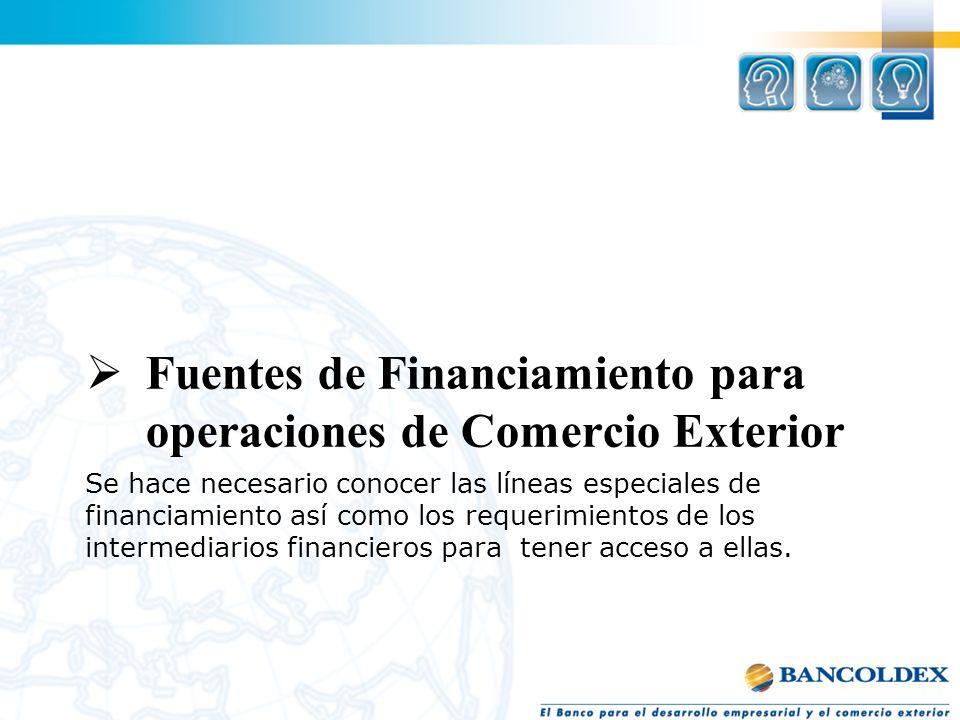 Se hace necesario conocer las líneas especiales de financiamiento así como los requerimientos de los intermediarios financieros para tener acceso a el