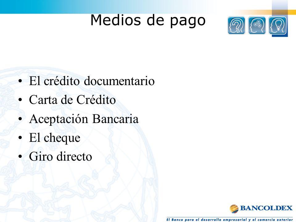 Medios de pago El crédito documentario Carta de Crédito Aceptación Bancaria El cheque Giro directo