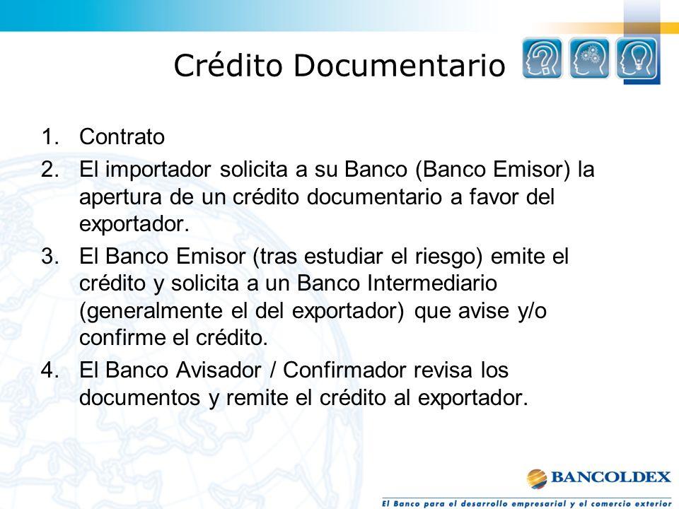 Crédito Documentario 1.Contrato 2.El importador solicita a su Banco (Banco Emisor) la apertura de un crédito documentario a favor del exportador. 3.El