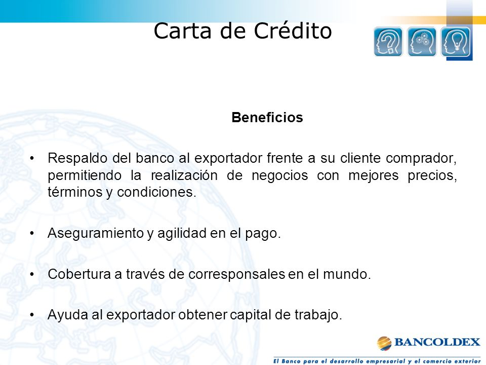 Carta de Crédito Beneficios Respaldo del banco al exportador frente a su cliente comprador, permitiendo la realización de negocios con mejores precios