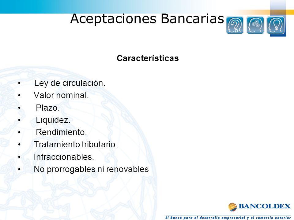 Aceptaciones Bancarias Características Ley de circulación. Valor nominal. Plazo. Liquidez. Rendimiento. Tratamiento tributario. Infraccionables. No pr