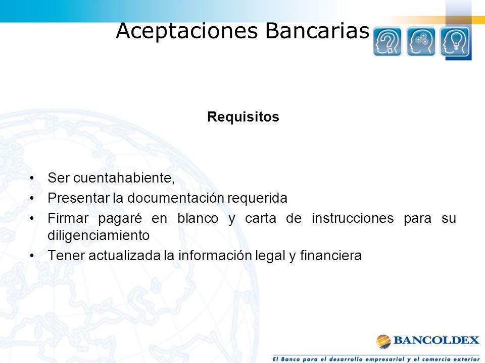 Aceptaciones Bancarias Requisitos Ser cuentahabiente, Presentar la documentación requerida Firmar pagaré en blanco y carta de instrucciones para su di