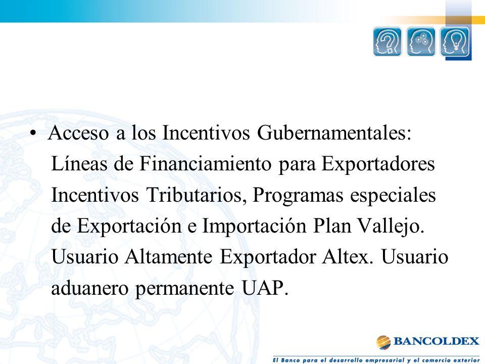 Acceso a los Incentivos Gubernamentales: Líneas de Financiamiento para Exportadores Incentivos Tributarios, Programas especiales de Exportación e Impo