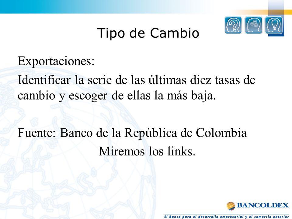 Tipo de Cambio Exportaciones: Identificar la serie de las últimas diez tasas de cambio y escoger de ellas la más baja. Fuente: Banco de la República d